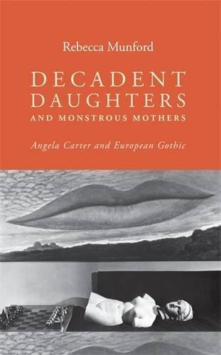 Decadent Daughters and Monstrous Mothers: Angela Carter and European Gothic por Rebecca Munford