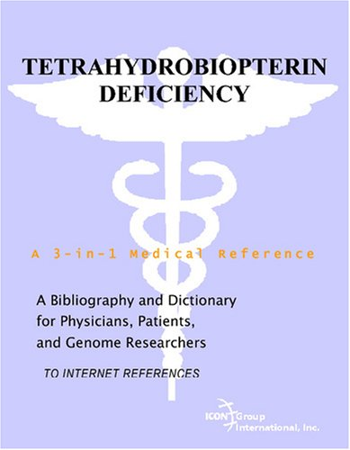 Tetrahydrobiopterin Deficiency - A Bibliography and Dictionary for Physicians, Patients, and Genome Researchers