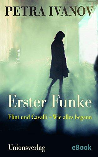 Erster Funke: Flint und Cavalli – Wie alles begann. Die Vorgeschichte. Die Vorgeschichte. Kriminalroman. Ein Fall für Flint & Cavalli (Vorgeschichte)