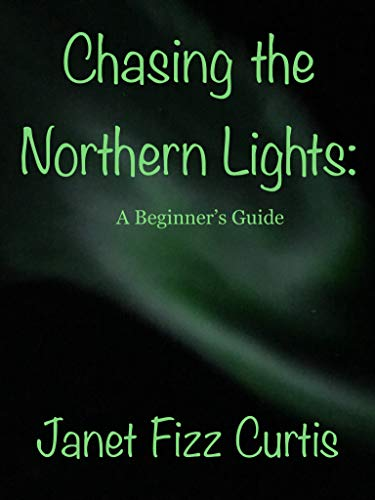 Chasing the Northern Lights: A Beginner's Guide (AndyJanet Adventures) (English Edition)