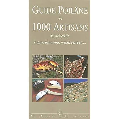 Guide Poilâne des 1 000 artisans des métiers du papier, bois, tissu, métal, verre, etc.