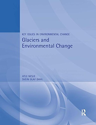 Glaciers and Environmental Change (Key Issues in Environmental Change) by Atle Nesje (2000-04-30)