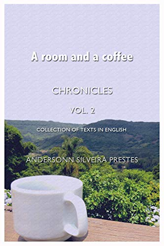 A room and a coffee: Chronicles - collection of texts in English (English Edition)