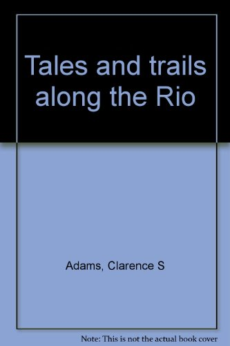 Tales and trails along the Rio