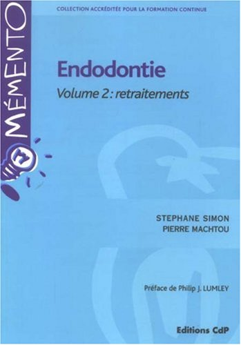 Endodontie Volume 2: retraitements par Pierre Machtou, Stéphane Simon