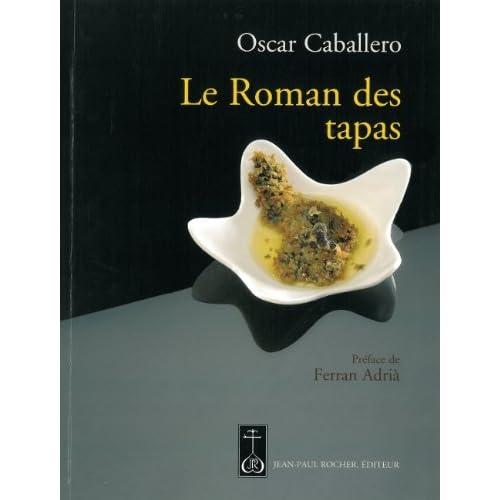 Le Roman des tapas : L'art de mettre les grands plats dans les petits