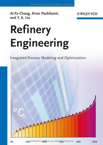 Refinery Engineering: Integrated Process Modeling and Optimization by Ai-Fu Chang (18-Apr-2012) Paperback (Refinery Engineering)