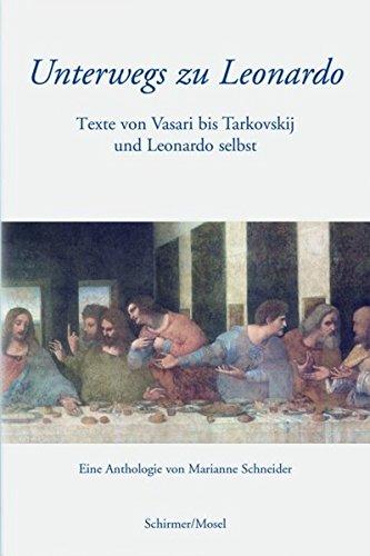 Die großen Schriftsteller unterwegs zu Leonardo: Eine Anthologie mit Texten von Burckhardt, Valéry, Merleau-Ponty, Jaspers, Pacioli, Stendhal, Goethe, Rilke u.a. (SchirmerMosel Literatur)