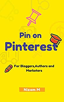 Pin On Pinterest: Pinterest marketing guide for bloggers,authors and for leading marketers. by [M, Nizam]