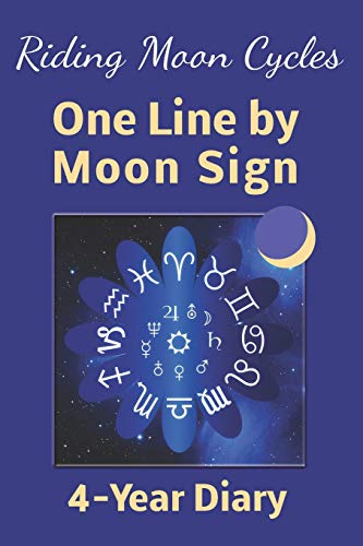 One Line by Moon Sign 4-Year Diary: Astrology Journal Daily Format with Blank Dates and Lined Pages (Riding Moon Cycles, Band 4)