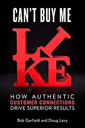 Can't Buy Me Like: How Authentic Customer Connections Drive Superior Results by Bob Garfield (2013-03-07)