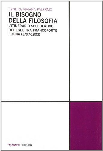 Il bisogno della filosofia. L'itinerario speculativo di Hegel tra Francoforte e Jena (1797-1803)