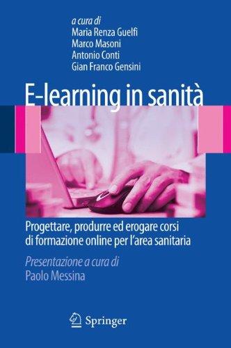 E-learning in sanit. Progettare, produrre ed erogare corsi di formazione online per l'area sanitaria