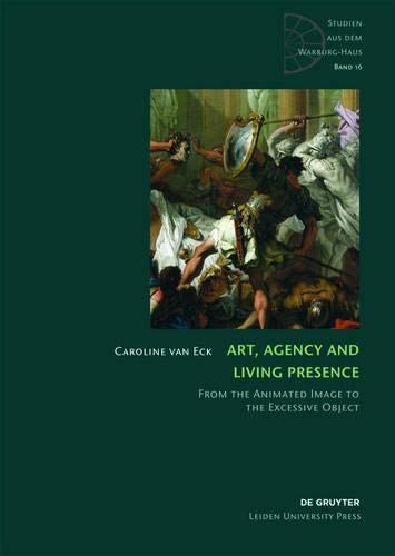 Art, Agency and Living Presence: From the Animated Image to the Excessive Object (Studien aus dem Warburg-Haus, Band 16)