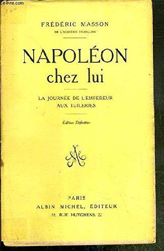 Napoléon chez lui. la journée de l'empereur aux tuileries.