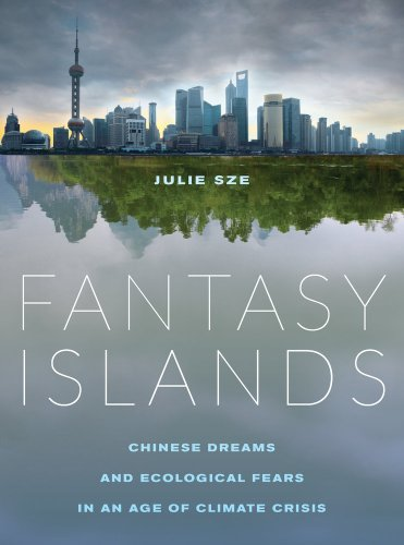 Fantasy Islands: Chinese Dreams and Ecological Fears in an Age of Climate Crisis (Grand Stadt Von Island)