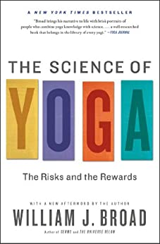 The Science of Yoga: The Risks and the Rewards by [Broad, William J]