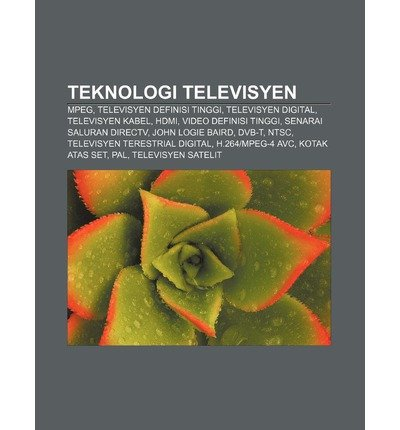 [ TEKNOLOGI TELEVISYEN: MPEG, TELEVISYEN DEFINISI TINGGI, TELEVISYEN DIGITAL, TELEVISYEN KABEL, HDMI, VIDEO DEFINISI TINGGI (MALAY) ] Source Wikipedia (AUTHOR ) Sep-14-2011 Paperback Digital-serie Hdmi-kabel