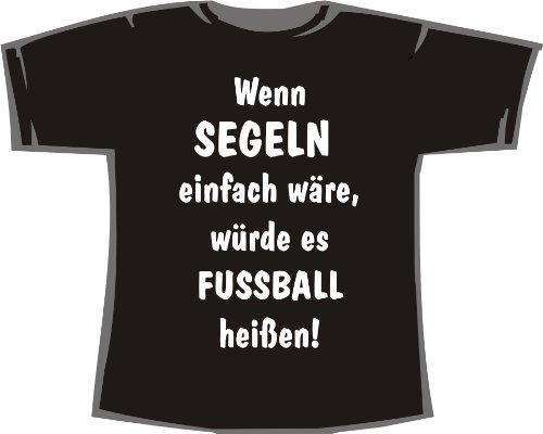 Wenn Segeln einfach wäre, würde es Fußball heißen; T-Shirt schwarz, Gr. XL (Tshirt Heißes Thema)
