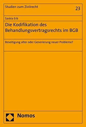 Die Kodifikation des Behandlungsvertragsrechts im BGB: Beseitigung alter oder Generierung neuer Probleme? (Studien zum Zivilrecht 23)