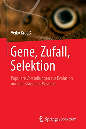 Gene, Zufall, Selektion: Populäre Vorstellungen zur Evolution und der Stand des Wissens
