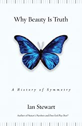 Why Beauty Is Truth: A History of Symmetry [ WHY BEAUTY IS TRUTH: A HISTORY OF SYMMETRY BY Stewart, Ian ( Author ) Apr-29-2008[ WHY BEAUTY IS TRUTH: A HISTORY OF SYMMETRY [ WHY BEAUTY IS TRUTH: A HISTORY OF SYMMETRY BY STEWART, IAN ( AUTHOR ) APR-29-2008 ] By Stewart, Ian ( Author )Apr-29-2008 Paperback