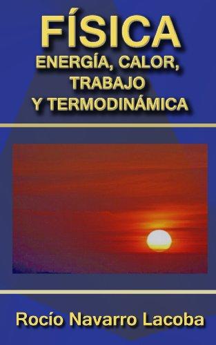 Energía, calor, trabajo y termodinámica (Fichas de física) por Rocío Navarro Lacoba
