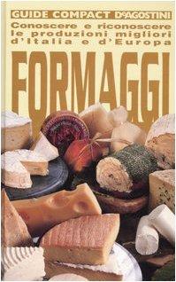 Formaggi. Conoscere e riconoscere le produzioni migliori d'Italia e d'Europa. Ediz. illustrata