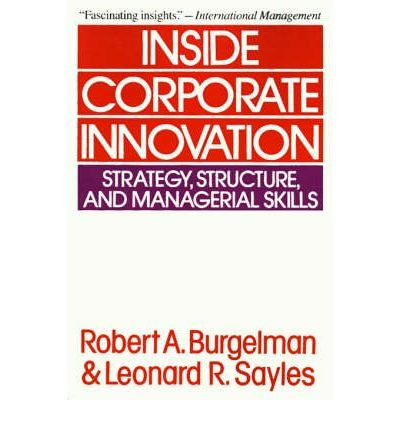 By Burgelman, Robert A. ( Author ) [ Inside Corporate Innovation: Strategy, Structure, and Managerial Skills By Aug-1988 Paperback