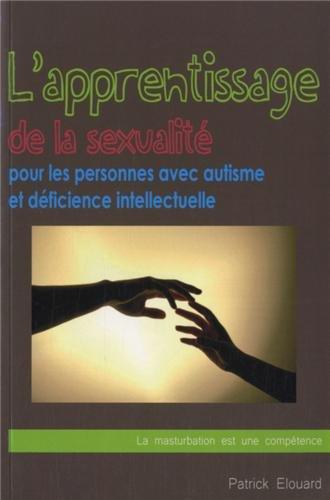 L'apprentissage de la sexualité pour les personnes avec autisme et déficience intellectuelle par Patrick Elouard