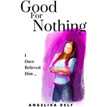 Good-for-Nothing: I Once Believed Him (English Edition)