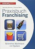 Praxisbuch Franchising: Schnelles Wachstum mit System