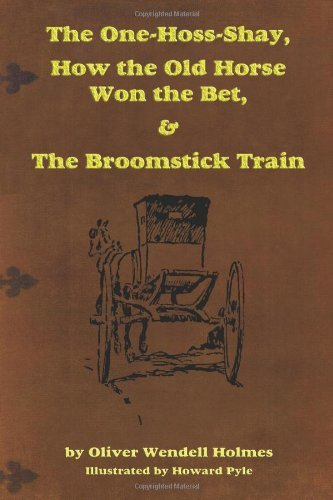 The One-Hoss-Shay, How the Old Horse Won the Bet, & The Broomstick Train by Sr. Oliver Wendell Holmes (2009-12-24)