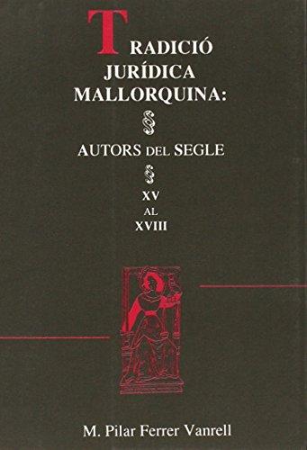 Tradició jurídica mallorquina: autors del segle XV al XVIII (Materials) por María Pilar Ferrer Vanrell