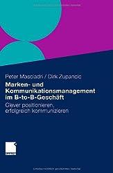 Marken- und Kommunikationsmanagement im B-to-B-Geschäft: Clever positionieren, erfolgreich kommunizieren
