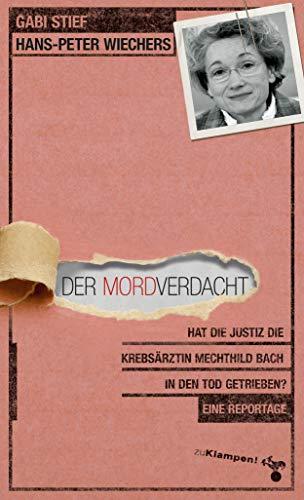 Der Mordverdacht: Hat die Justiz die Krebsärztin Mechthild Bach in den Tod getrieben? Eine Reportage