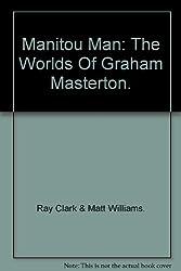 Manitou Man: The Worlds Of Graham Masterton.