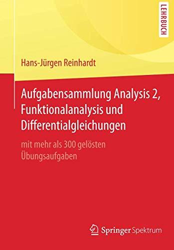 Aufgabensammlung Analysis 2, Funktionalanalysis und Differentialgleichungen: mit mehr als 300 gelösten Übungsaufgaben