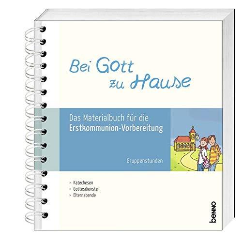 Bei Gott zu Hause: Das Materialbuch für die Erstkommunion- Vorbereitung – Gruppenstunden
