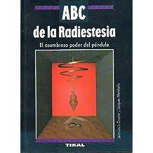 ABC DE LA RADIESTESIA. El asombroso poder del péndulo. Prefacio del profesor Rémy Chauvin.