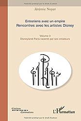 Entretiens avec un empire, rencontres avec les artistes Disney : Volume 3, Disneyland Paris raconté par ses créateurs