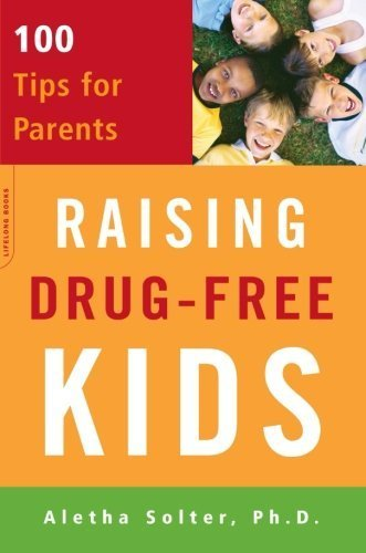 Portada del libro Raising Drug-Free Kids: 100 Tips for Parents by Aletha Solter (2006) Paperback
