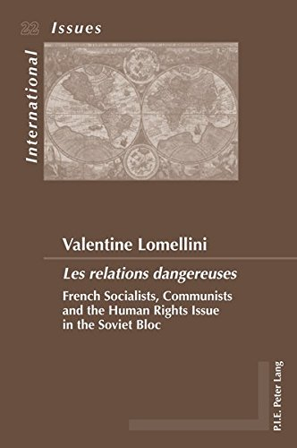 """""""Les relations dangereuses"""": French Socialists, Communists and the Human Rights Issue in the Soviet Bloc (Enjeux Internationaux/International Issues)"""