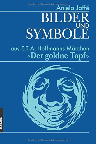 Bilder und Symbole aus E.T.A. Hoffmanns Märchen «Der goldne Topf» (Bilder Von Einem T)