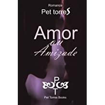 Amor ou amizade (Portuguese Edition) by Pet Torres (2012-07-09)