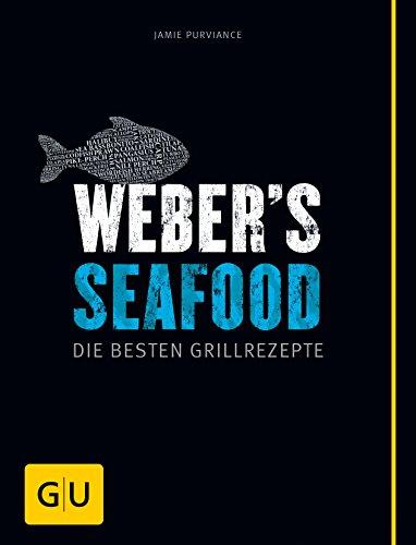 Weber's Seafood: Die besten Grillrezepte