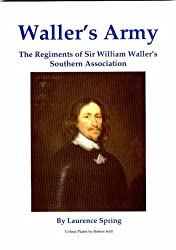 Waller's Army: The Regiments of Sir William Waller's Southern Association by Laurence Spring (2007-08-01)