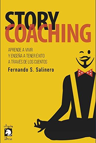 STORY COACHING: Aprende a vivir y enseña a tener éxito a través de los cuentos por Fernando Sánchez Salinero