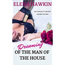 Dreaming of the Man of the House: An Explicit Erotic Short Story (English Edition)