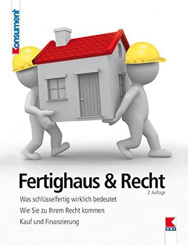 Fertighaus & Recht: Was schlüsselfertig wirklich bedeutet. Wie Sie zu Ihrem Recht kommen. Kauf und Finanzierung